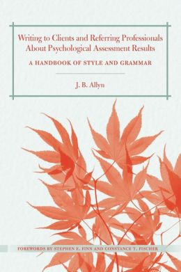 Writing to Clients and Referring Professionals about Psychological Assessment Results: A Handbook of Style and Grammar