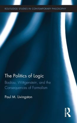 The Politics of Logic: Badiou, Wittgenstein, and the Consequences of Formalism