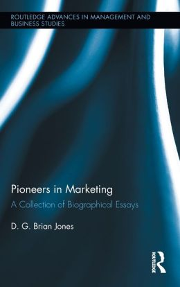 Pioneers in Marketing: A Collection of Biographical Essays