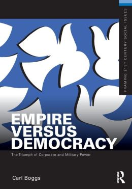 Empire Versus Democracy: The Triumph of Corporate and Military Power