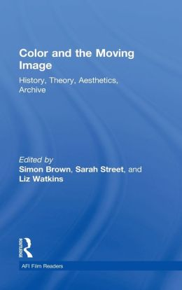 Color and the Moving Image: History, Theory, Aesthetics, Archive
