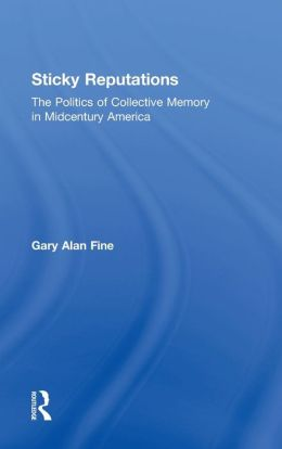 Sticky Reputations: The Politics of Collective Memory in Midcentury America