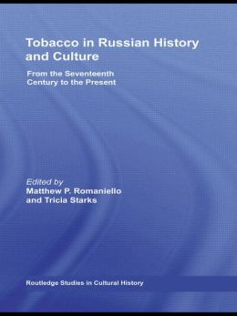Tobacco in Russian History and Culture: The Seventeenth Century to the Present