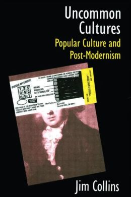 Uncommon Cultures: Popular Culture and Post-Modernism