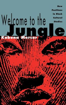 Welcome to the Jungle: New Positions in Black Cultural Studies