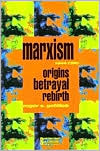 Marxism, 1844-1990: Origins, Betrayal, Rebirth