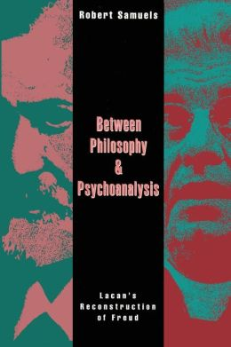 Between Philosophy and Psychoanalysis: Lacan's Reconstruction of Freud