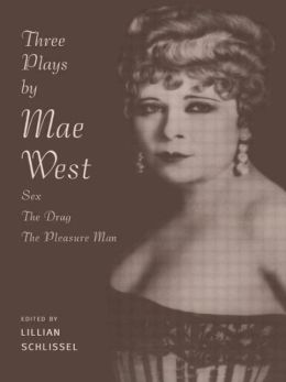 Three Plays by Mae West: Sex, the Drag, the Pleasure Man