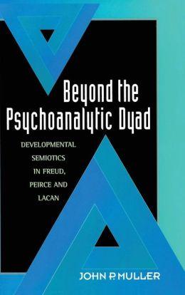Beyond the Psychoanalytic Dyad: Developmental Semiotics in Freud, Peirce and Lacan