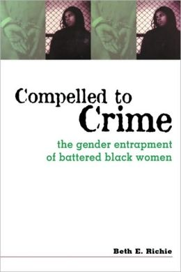 Compelled to Crime: The Gender Entrapment of Battered, Black Women