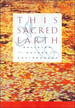 This Sacred Earth: Religion, Nature and Environment