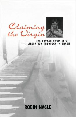 Claiming the Virgin: The Broken Promise of Liberation Theology in Brazil
