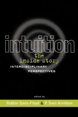 Intuition: The Inside Story: Interdisciplinary Perspectives