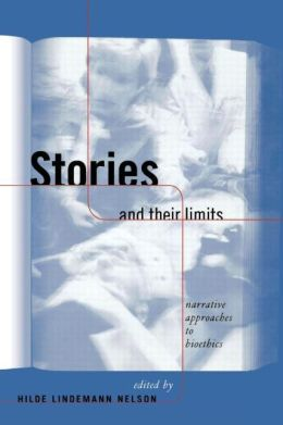 Stories and Their Limits: Narrative Approaches to Bioethics