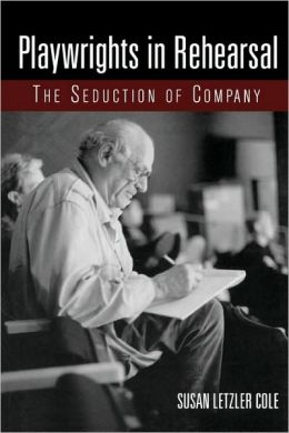 Playwrights in Rehearsal: The Seduction of Company