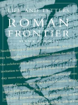Life and Letters on the Roman Frontier: Vindolanda and Its People