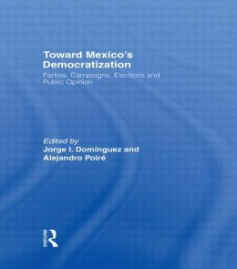 Toward Mexico's Democratization: Parties, Campaigns, Elections and Public Opinion