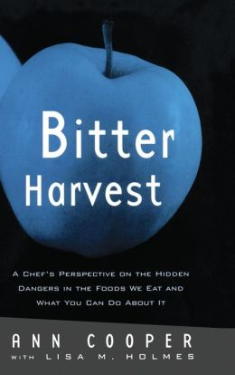 Bitter Harvest: A Chef's Perspective on the Hidden Dangers in the Foods We Eat and What You Can Do about It