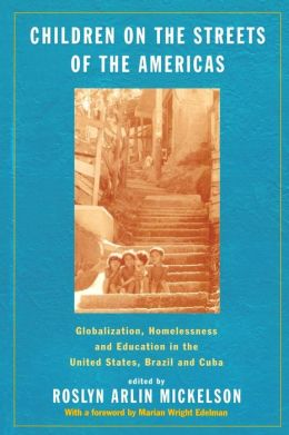 Children on the Streets of the Americas: Globalization, Homelessness Education in Brazil, Cuba and the United States
