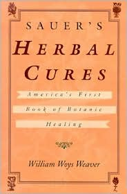 Sauer's Herbal Cures: America's First Book of Botanic Healing, 1762-1778
