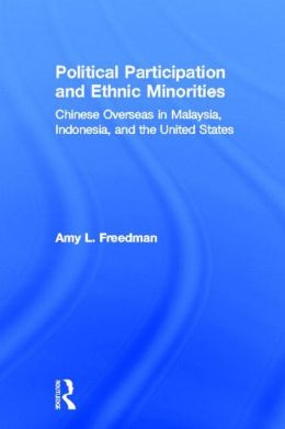 Political Participation and Ethnic Minorities: Chinese Overseas in Malaysia Indonesia and the United States