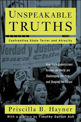 Unspeakable Truths: Facing the Challenge of Truth Commissions