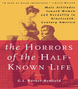 Horrors of the Half-known Life: Male Attitudes Toward Women and Sexuality in 19th Century America