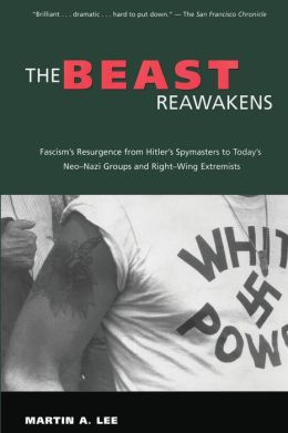 The Beast Reawakens: Fascism's Resurgence from Hitler's Spymasters to Today's Neo-Nazi Games and Right-Wing Extremists