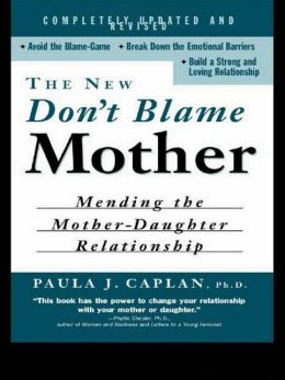 New Don't Blame Mother: Mending the Mother-Daughter Relationship