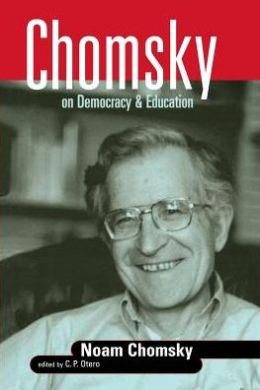 Chomsky on Democracy and Education (Education, Social Theory, and Cultural Change Series)