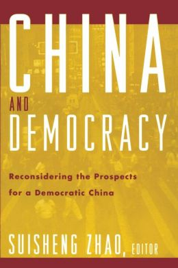 China and Democracy: Reconsidering Prospects for a Democratic China