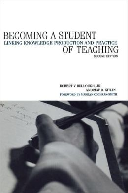 Becoming a Student of Teaching: Linking Knowledge Production and Practice