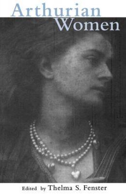 Arthurian Women: A Casebook