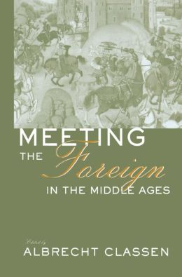 Meeting the Foreign in the Middle Ages