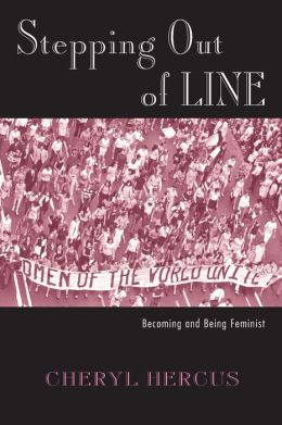 Stepping Out of Line: Becoming and Being Feminist (Perspectives on Gender Series)