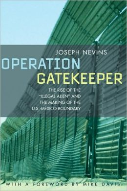 Operation Gatekeeper: The Rise of the Illegal Alien and the Making of the U.S.- Mexico Boundary