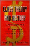 Class Theory and History: Capitalism and Communism in the U.S.S.R.