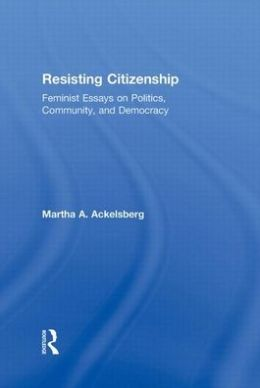 Resisting Citzenship: Feminist Essays on Politics, Community, and Democracy