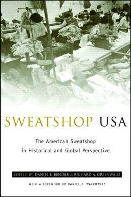 Sweatshop USA: The American Sweatshop in Historical and Global Perspective