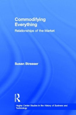 Commodifying Everything: Relationships of the Market