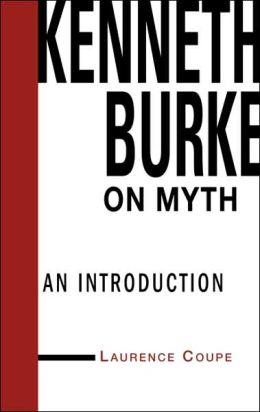 Kenneth Burke on Myth: An Introduction (Theorists of Myth)