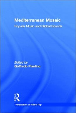 Mediterranean Mosaic (Perspectives on Global Pop): Popular Music and Global Sounds