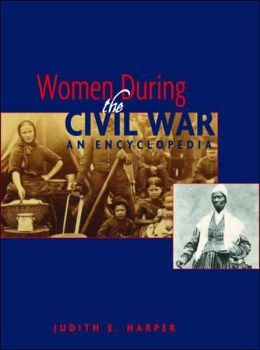 Women during the Civil War: An Encyclopedia