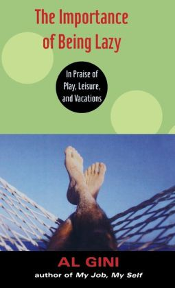 The Importance of Being Lazy: In Praise of Play, Leisure, and Vacation