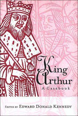 King Arthur: A Casebook