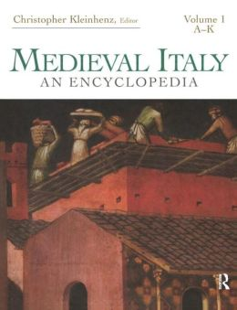 Medieval Italy: An Encyclopedia (Routledge Encyclopedias of the Middle Ages Series)
