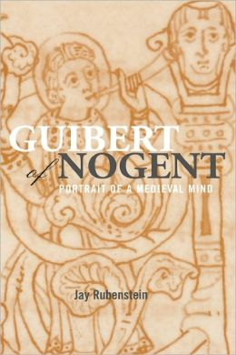 Guibert of Nogent: Portrait of a Medieval Mind