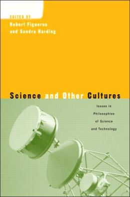 Science and Other Cultures: Issues in the Philosophies of Science and Technology