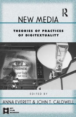 New Media (AFI Film Readers Series): Theories and Practices of Digitextuality