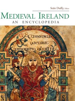 Medieval Ireland: An Encyclopedia (Routledge Encyclopedia of the Middle Age Series)